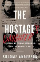 The Hostage's Daughter A Story of Family, Madness, and the Middle East by Sulome Anderson