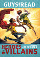 Guys Read: Heroes and Villains by Jon Scieszka, Christopher Healy, Sharon Creech, Cathy Camper