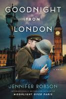Goodnight from London A Novel by Jennifer Robson
