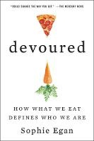 Devoured: How What We Eat Defines Who We Are by Sophie Egan