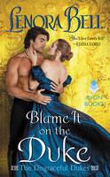 Blame it on the Duke The Disgraceful Dukes by Lenora Bell
