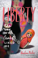 Liberty: The Spy Who (Kind Of) Liked Me by Andrea Portes