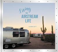 Living the Airstream Life by Karen Flett