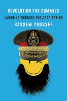 Revolution for Dummies Laughing Through the Arab Spring by Bassem Youssef