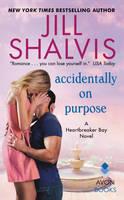 Accidentally on Purpose A Heartbreaker Bay Novel by Jill Shalvis