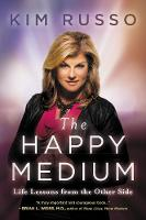 The Happy Medium Life Lessons from the Other Side by Kim Russo