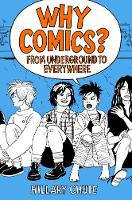 Why Comics? From Underground to Everywhere by Hillary L. Chute