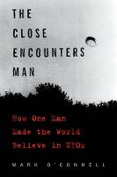 The Close Encounters Man How One Man Made the World Believe in UFOs by Mark, LCSW O'Connell