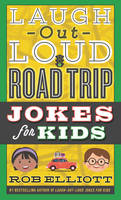 Laugh-Out-Loud Road Trip Jokes for Kids by Rob Elliott