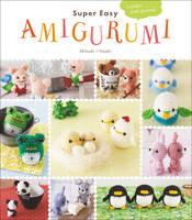 Super Easy Amigurumi Crochet Cute Animals by Mitsuki Hoshi