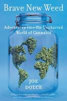 Brave New Weed Adventures into the Uncharted World of Cannabis by Joe Dolce