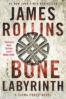 The Bone Labyrinth A Sigma Force Novel by James Rollins