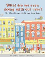What Are We Even Doing With Our Lives? The Most Honest Children's Book of All Time by Chelsea Marshall, Mary Dauterman