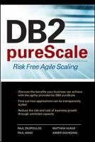 DB2 PureScale Risk Free Agile Scaling by Paul Zikopoulos, Paul Awad, Aamer Sachedina, Matthew Huras