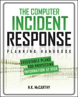 The Computer Incident Response Planning Handbook: Executable Plans for Protecting Information at Risk by N. K. McCarthy, Matthew Todd, Jeff Klaben