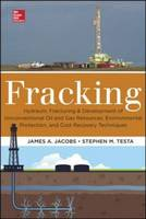 Fracking: Hydraulic Fracturing & Development of Unconventional Oil & Gas Resources, Environmental Protection, & Cost Recovery Techniques by James Jacobs, Stephen M. Testa
