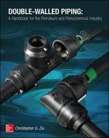 Double Walled Piping: A Handbook for the Petroleum and Petrochemical Industry by Christopher G. Ziu