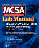 MCSA Managing a Windows 2000 Network Environment Lab Manual (Exam 70-218) by Nick LaManna