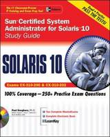 Sun Certified System Administrator for Solaris 10 Study Guide Study Guide (Exams CX-310-200 & CX-310-202) Exams CX-310-200 and CX-310-202 by Paul Sanghera