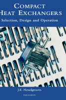 Compact Heat Exchangers Selection, Design, and Operation by J. E. Hesselgreaves