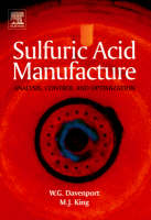 Sulfuric Acid Manufacture Analysis, Control and Optimization by Matthew J. King, Michael Moats, William G. I. Davenport