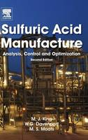 Sulfuric Acid Manufacture Analysis, Control and Optimization by Matt King, Michael Moats, William G. I. Davenport
