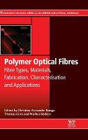 Polymer Optical Fibres Fibre Types, Materials, Fabrication, Characterisation and Applications by Christian-Alexander (University of Applied Sciences Leipzig (HfTL), Germany) Bunge