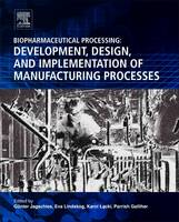 Biopharmaceutical Processing Development, Design, and Implementation of Manufacturing Processes by Gunter (Senior Director, GE Healthcare, Uppsala, Sweden) Jagschies