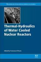 Thermal-Hydraulics of Water Cooled Nuclear Reactors by Francesco (Department of Mechanical Engineering, University of Pisa, Italy) D'Auria