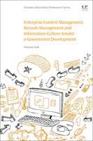 Enterprise Content Management, Records Management and Information Culture Amidst E-Government Development by Proscovia Svard