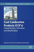 Coal Combustion Products (CCPs) Characteristics, Utilization and Beneficiation by Tom Robl, Anne Oberlink, Rod Jones