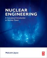 Nuclear Engineering A Conceptual Introduction to Nuclear Power by Malcolm (Department of Engineering, Lancaster University, Lancaster, UK) Joyce