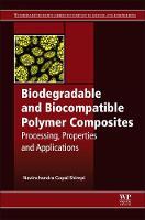 Biodegradable and Biocompatible Polymer Composites Processing, Properties and Applications by Navinchandra (Associate Professor, Department of Chemistry, University of Mumbai, Santacruz, India) Shimpi