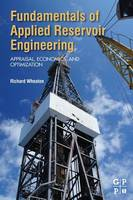 Fundamentals of Applied Reservoir Engineering Appraisal, Economics and Optimization by Richard (Senior Lecturer in Petroleum Engineering, University of Portsmouth, Portsmouth, UK) Wheaton