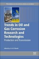Trends in Oil and Gas Corrosion Research and Technologies Production and Transmission by Abdelmounam Sherik