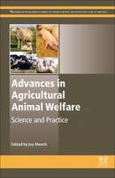 Advances in Agricultural Animal Welfare Science and Practice by Joy (Professor of Animal Science and Director, Department of Animal Welfare, UC Davis, Davis, CA, USA) Mench