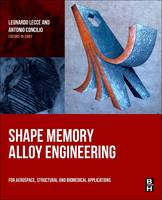 Shape Memory Alloy Engineering For Aerospace, Structural and Biomedical Applications by Leonardo (Retired, Full Professor of Aerospace Structures, Department of Industrial Engineering, University of Napoli  F Lecce