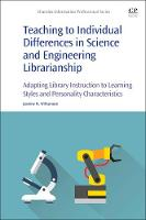 Teaching to Individual Differences in Science and Engineering Librarianship Adapting Library Instruction to Learning Styles and Personality Characteristics by Jeanine Mary (Engineering Librarian and Professor, University of Tennessee Libraries, Knoxville, TN, USA) Williamson