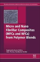 Micro and Nano Fibrillar Composites (MFCs and NFCs) from Polymer Blends by Sabu (Mahatma Gandhi University, Kerala, India) Thomas