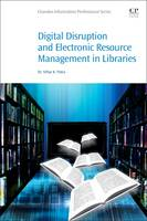 Digital Disruption and Electronic Resource Management in Libraries by Dr. Nihar K. Patra