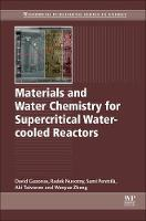 Materials and Water Chemistry for Supercritical Water-cooled Reactors by David (Chalk River Laboratories, Atomic Energy of Canada Limited (AECL)) Guzonas, Radek (Joint Research Centre Institu Novotny