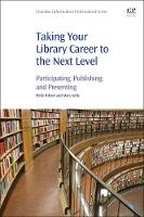 Taking Your Library Career to the Next Level Participating, Publishing, and Presenting by Holly (Plymouth District Library) Hibner, Mary (Plymouth District Library) Kelly