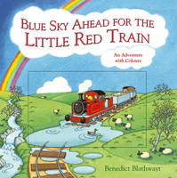 Blue Sky Ahead for the Little Red Train An Adventure with Colours by Benedict Blathwayt