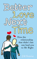Better Love Next Time How the relationship that didn't last can lead you to Mr Right by J. M. Kearns