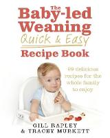 The Baby-led Weaning Quick and Easy Recipe Book by Gill Rapley, Tracey Murkett