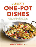 Ultimate One-Pot Dishes A feast of simple, delicious one-pot wonders for the whole year round by Alan Rosenthal