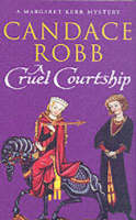 A Cruel Courtship (Margaret Kerr Trilogy: Book 3) by Candace Robb