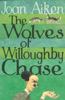Cover for The Wolves of Willoughby Chase by Joan Aiken