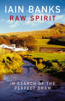 Raw Spirit In Search of the Perfect Dram by Iain Banks