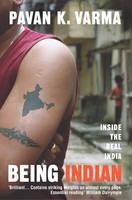 Being Indian Inside the Real India by Pavan K. Varma